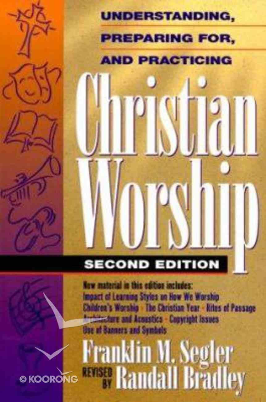 Understanding, Preparing For & Practicing Christian Worship (2nd Ed) Hardback