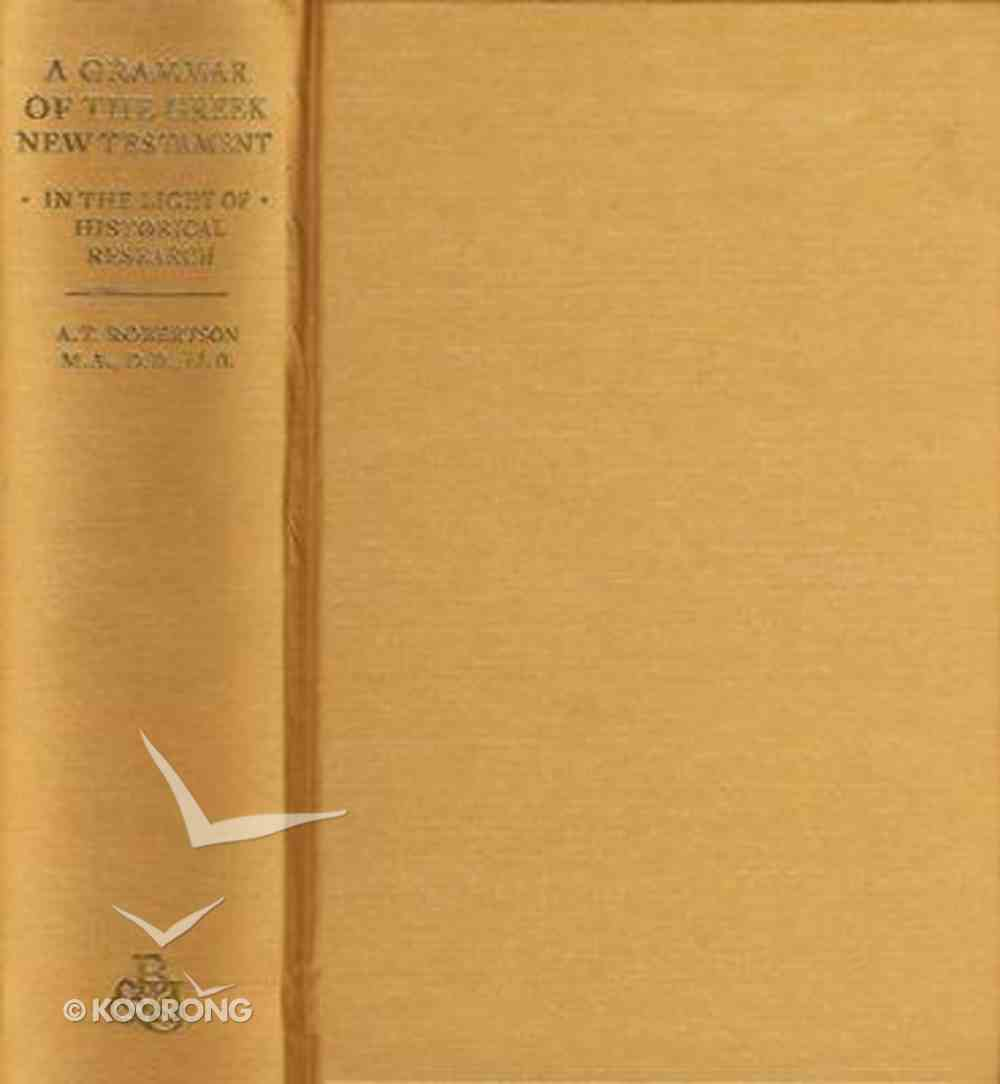 A Grammar of the Greek New Testament in the Light of Historical Research Hardback