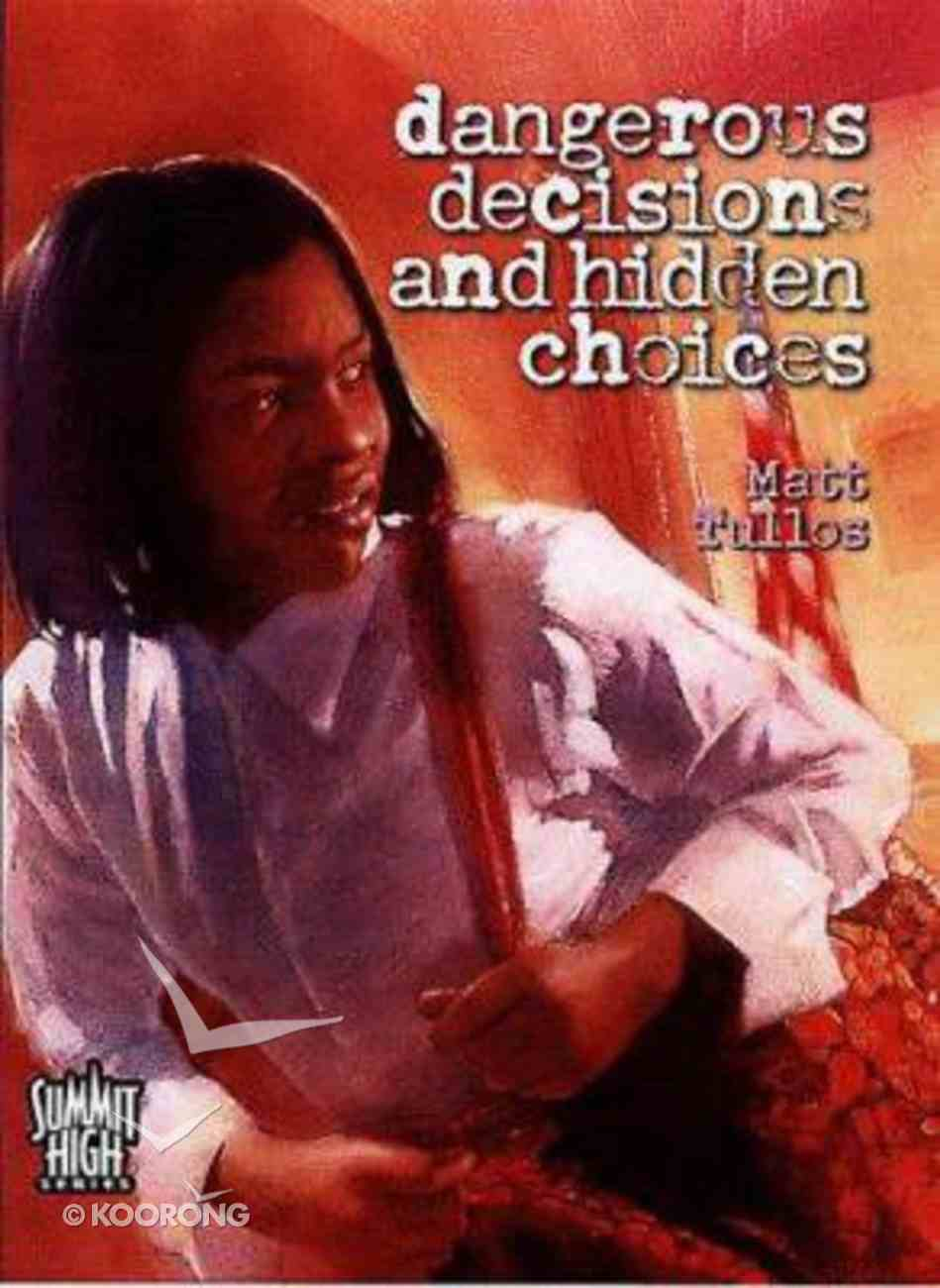 Dangerous Decisions and Hidden Choices (#05 in Summit High Series) Paperback