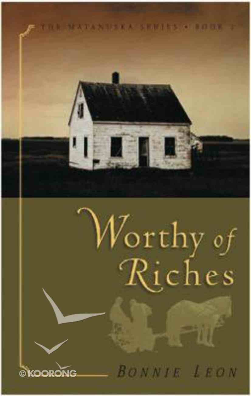 Worthy of Riches (#02 in Matanuska Series) Paperback