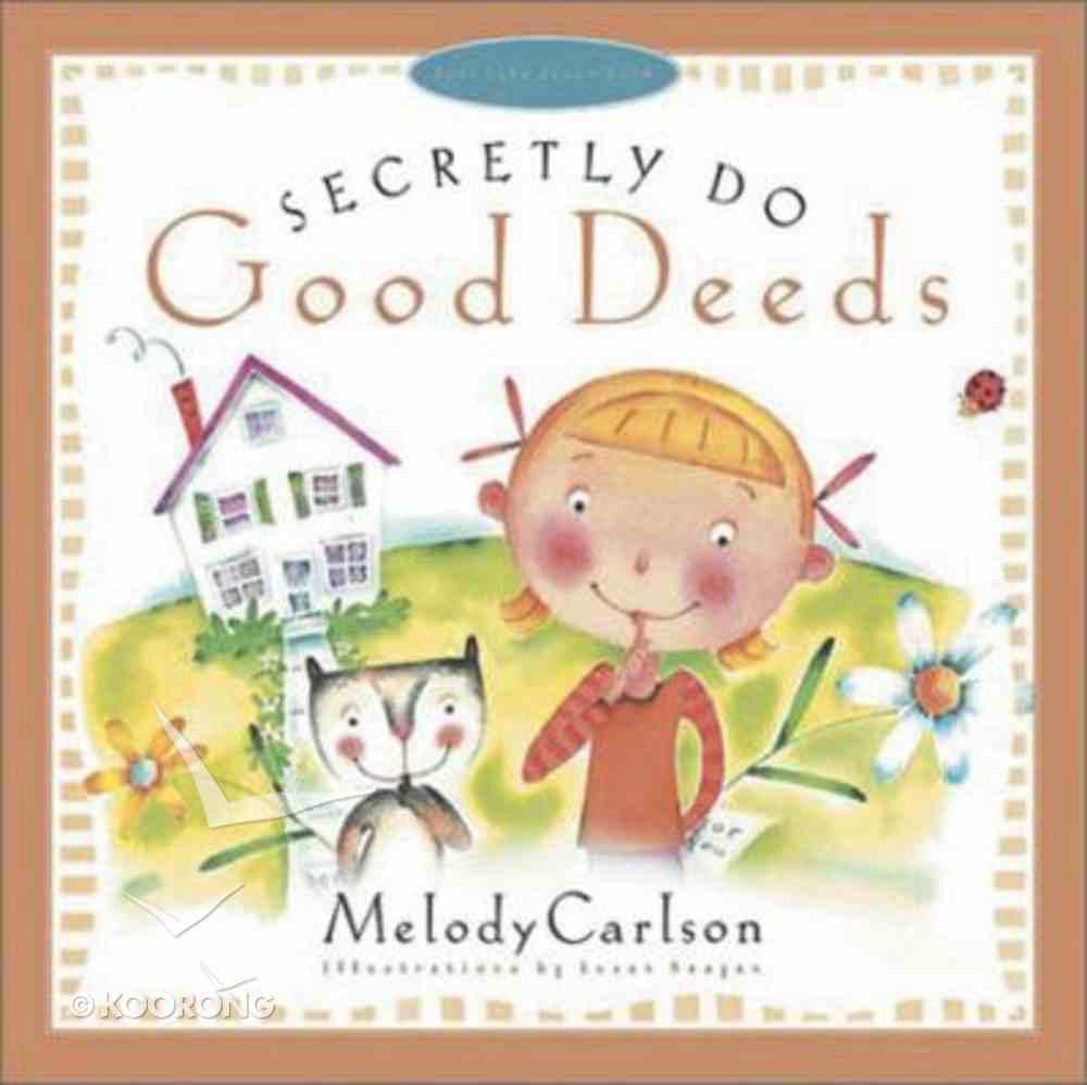 Secretly Do Good Deeds (Just Like Jesus Said Series) Hardback