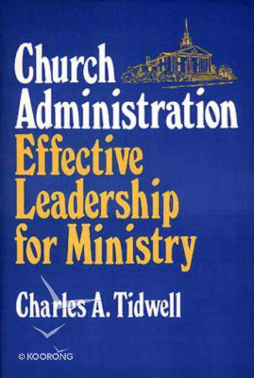 Church Administration: Effective Leadership For Ministry Paperback