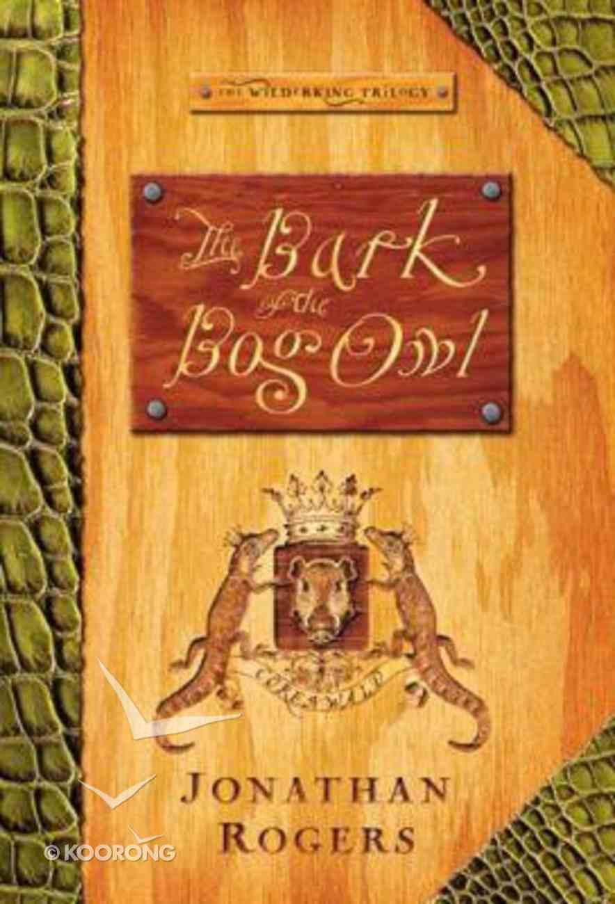 The Bark of the Bog Owl (#01 in Wilderking Trilogy Series) Hardback