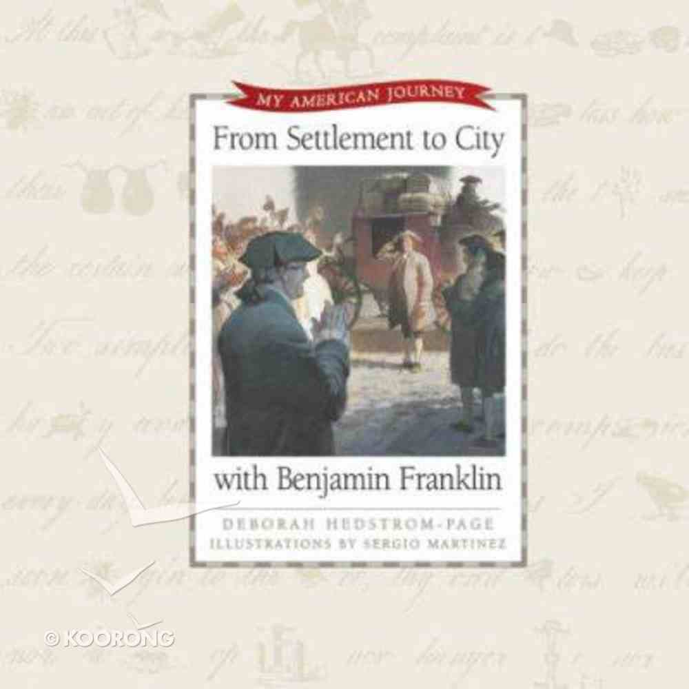 From Settlement to City With Benjamin Franklin (My American Journey Series) Hardback