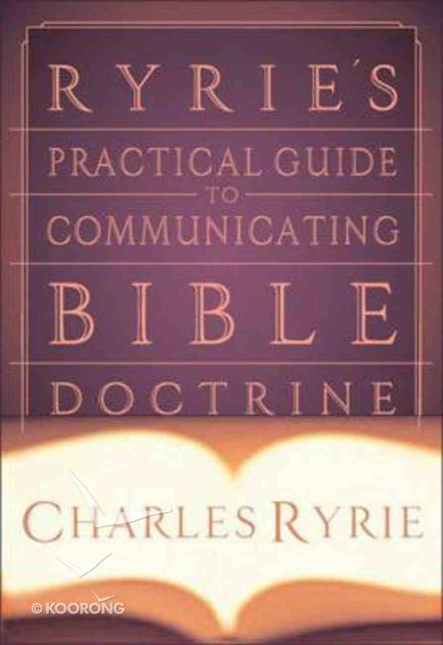 Ryrie's Practical Guide to Communicating Bible Doctrine Hardback