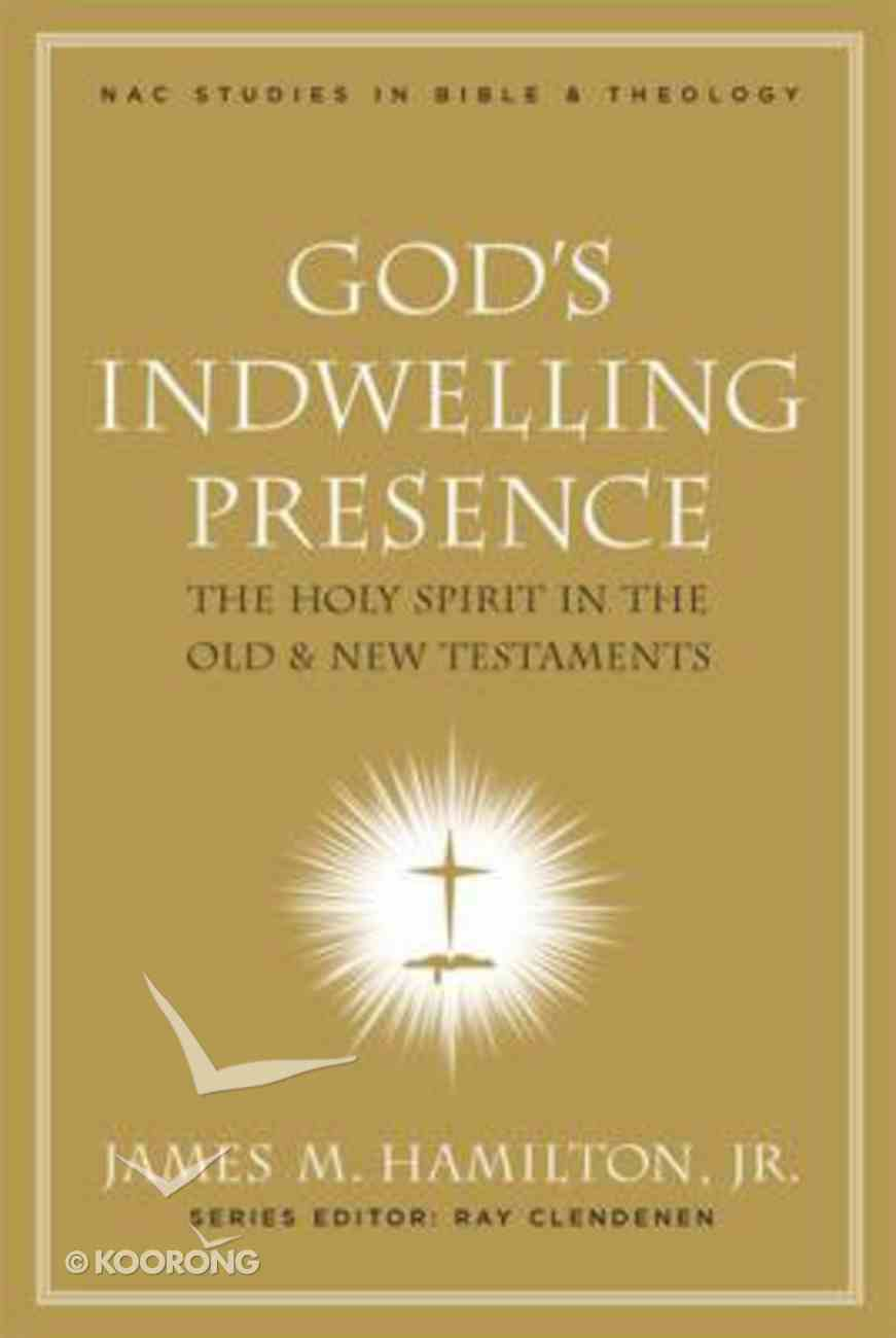 God's Indwelling Presence (#01 in New American Commentary Studies In Bible And Theology Series) Hardback