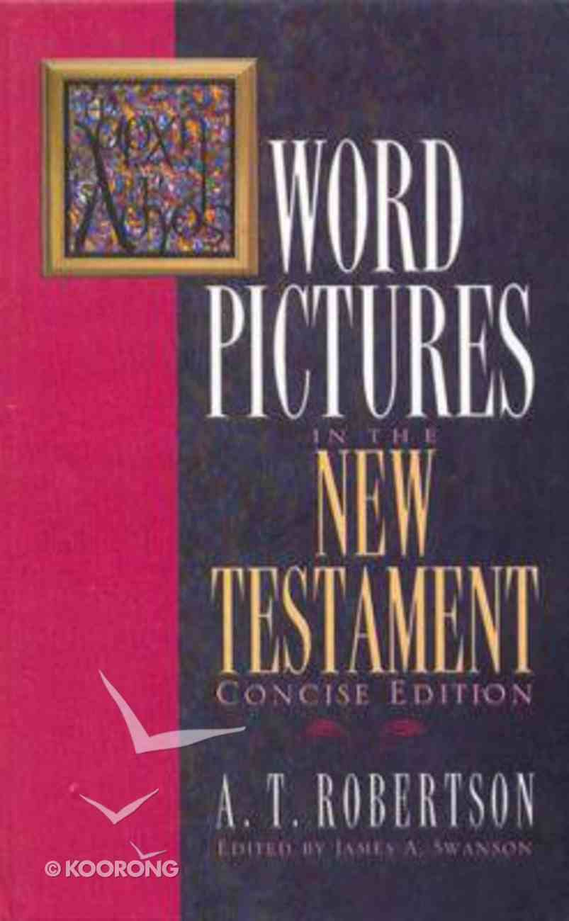 Word Pictures in the New Testament (Concise Edition) (Word Pictures In The New Testament Series) Hardback
