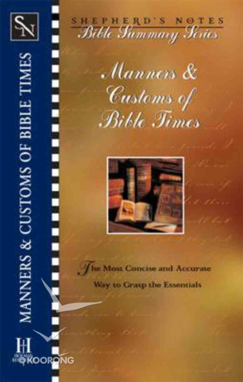 Manners & Customs of Bible Times (Shepherd's Notes Bible Summary Series) Paperback