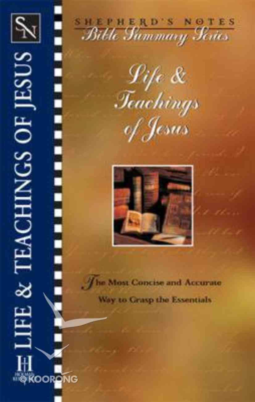 Life & Teachings of Jesus (Shepherd's Notes Bible Summary Series) Paperback