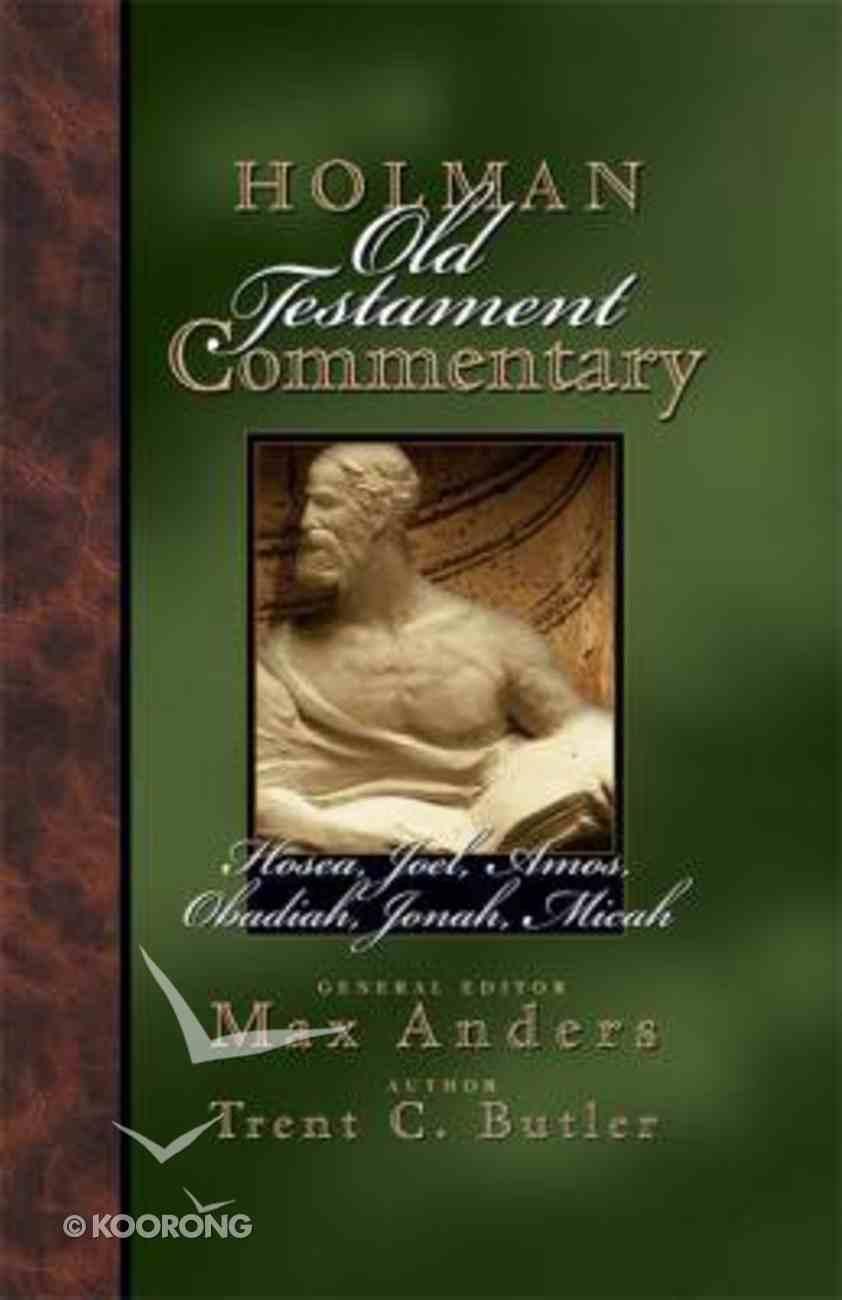 Hosea, Joel, Amos, Obadiah, Jonah & Micah (#19 in Holman Old Testament Commentary Series) Hardback