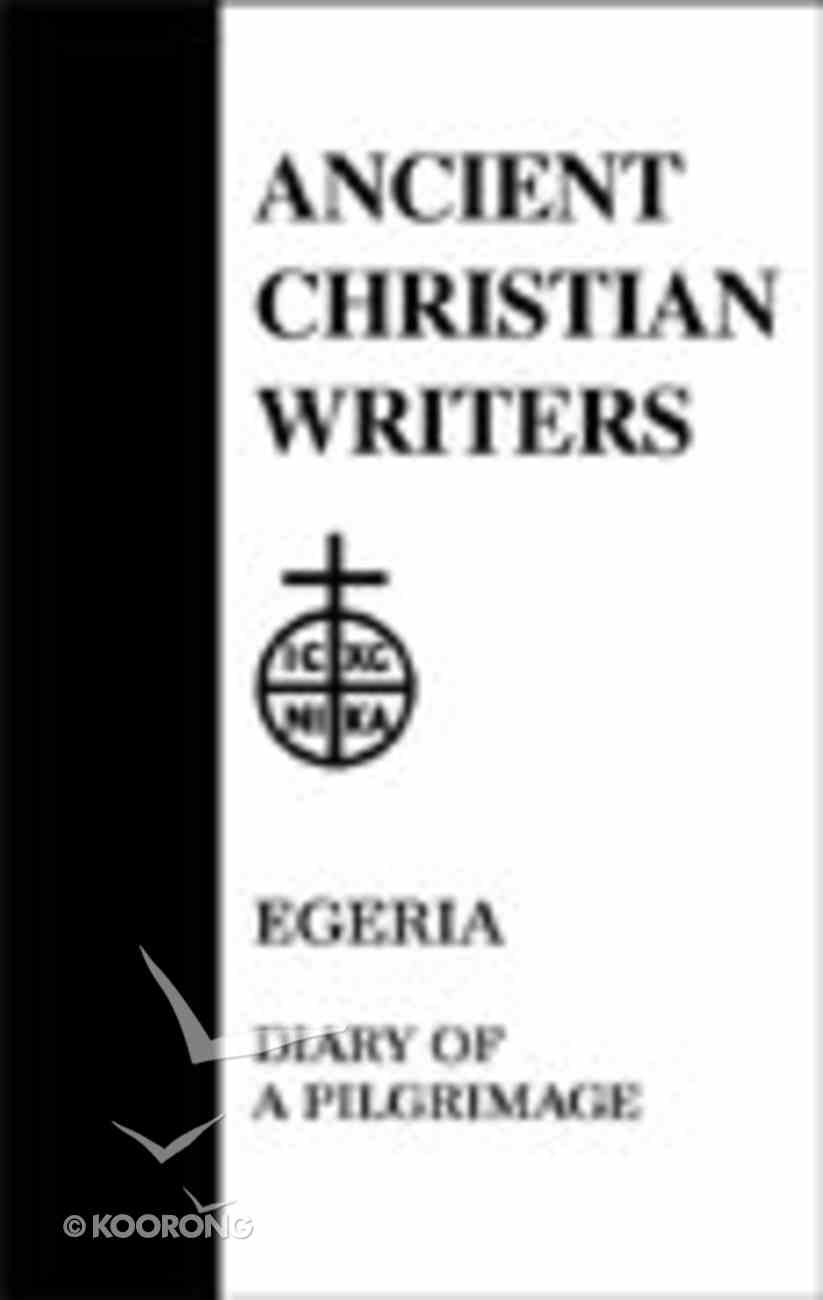 Egeria - Diary of a Pilgrim (#38 in Ancient Christian Writers Series) Hardback