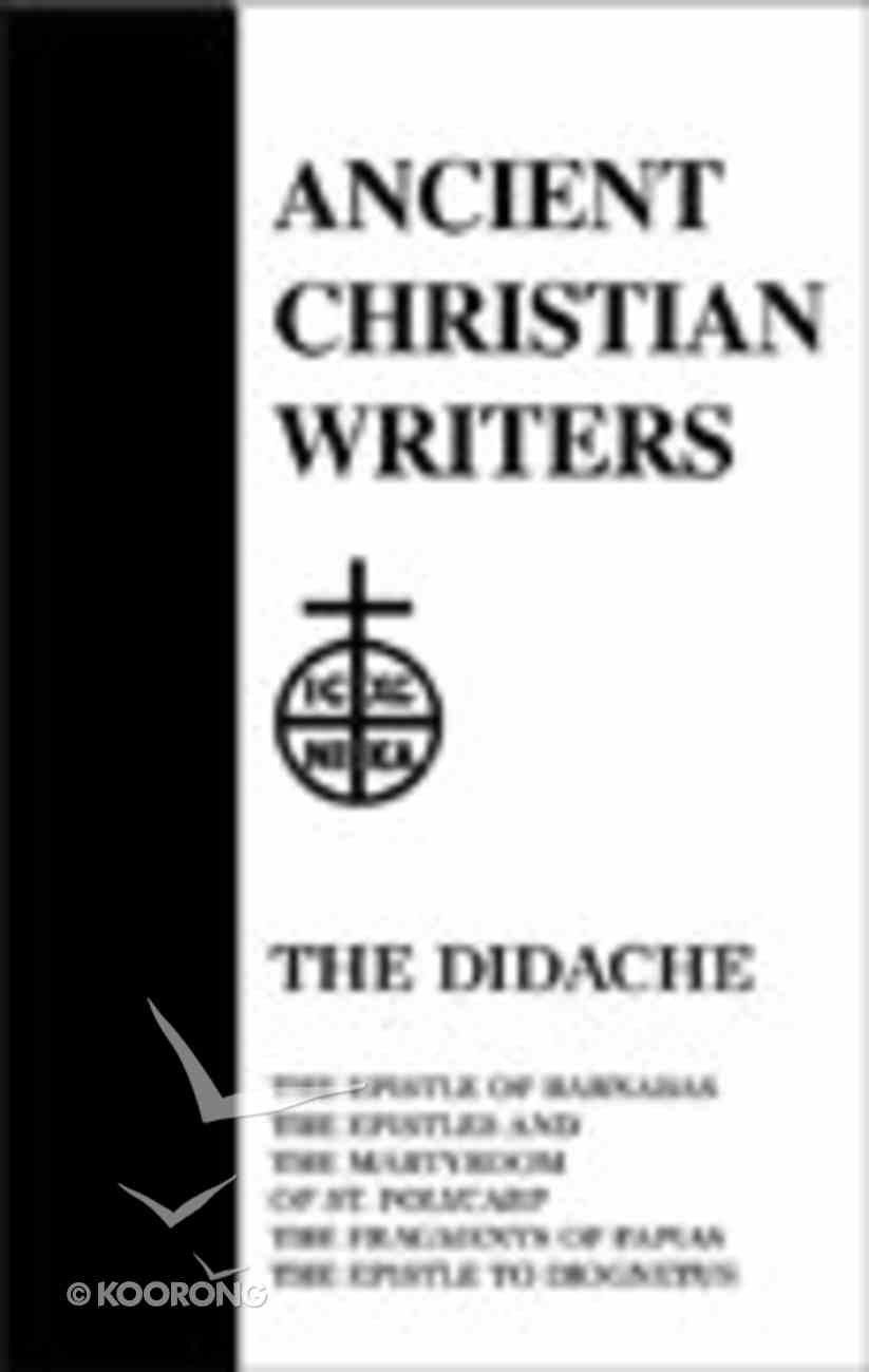 The Didache - Barbabas/St Polycarp/Papias/Diognetus (#06 in Ancient Christian Writers Series) Hardback