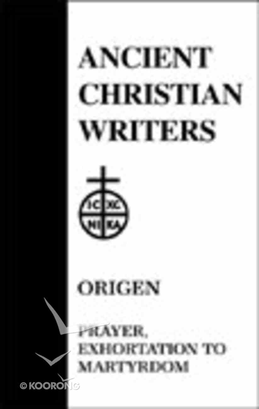 Prayer, Exhortation to Martyrdom (#19 in Ancient Christian Writers Series) Hardback