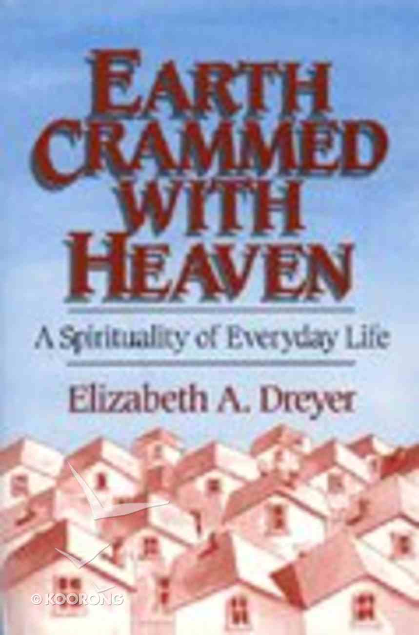 Earth Crammed With Heaven: A Spirituality of Everyday Life Paperback