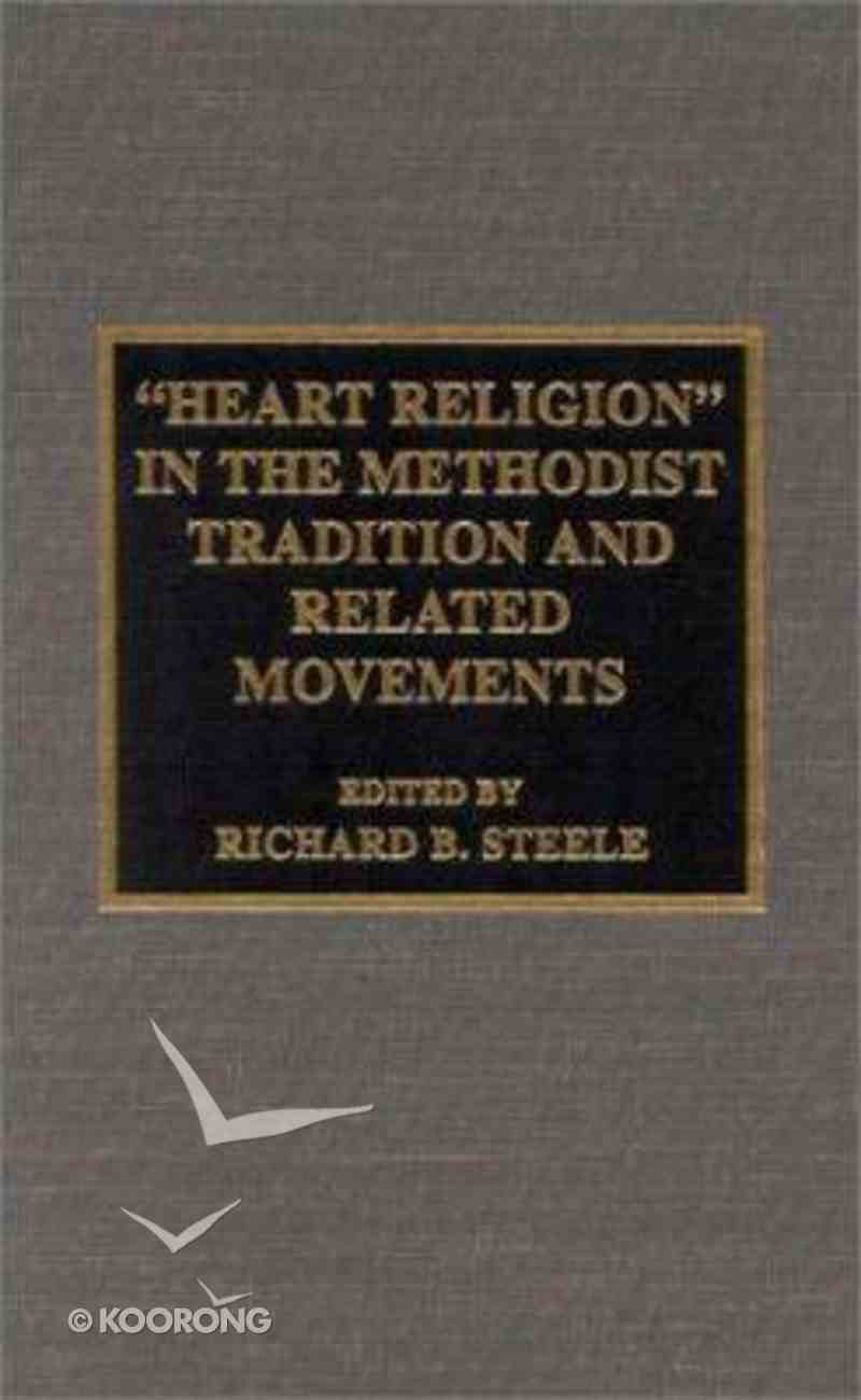 Heart Religion in the Methodist Tradition and Related Movements Hardback