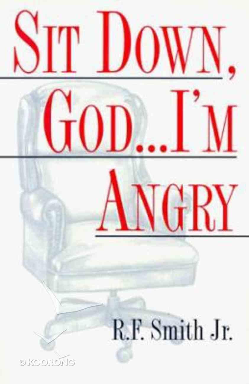 Sit Down, God...I'm Angry Mass Market