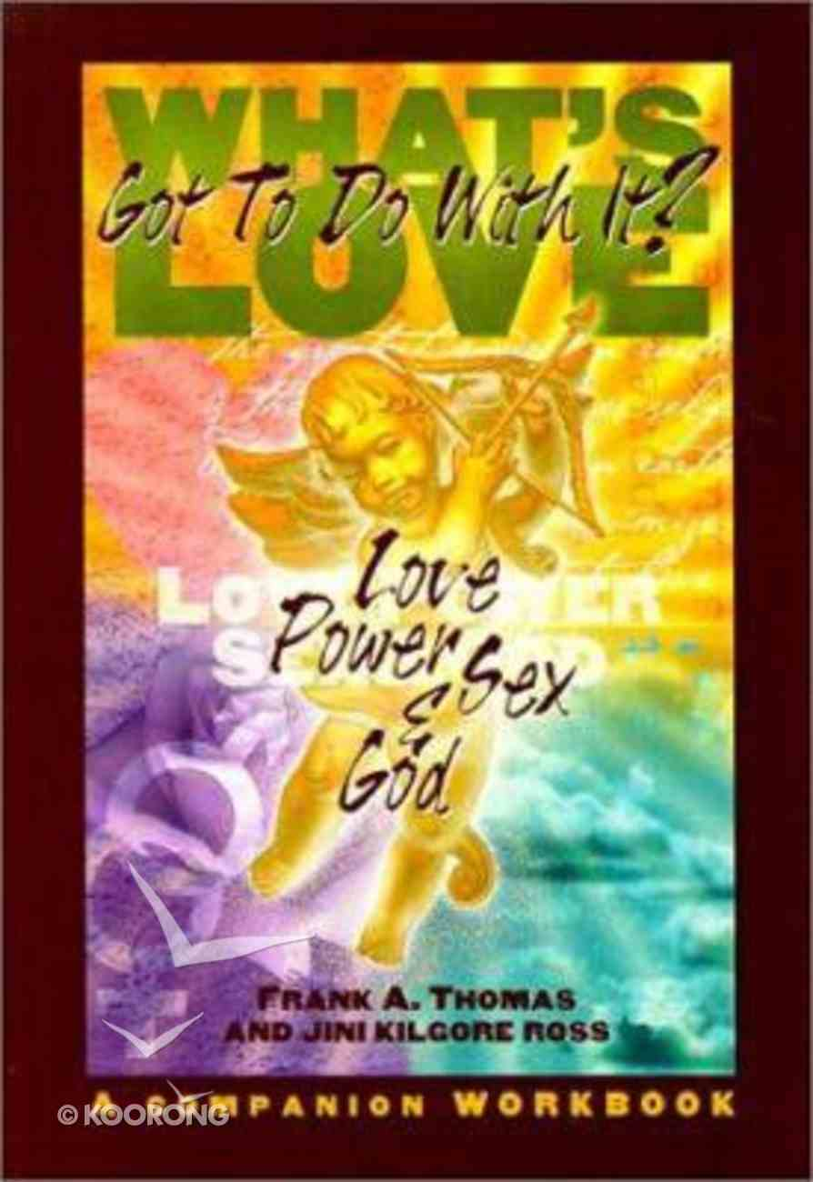 What's Love Got to Do With It? (Companion Workbook) Paperback