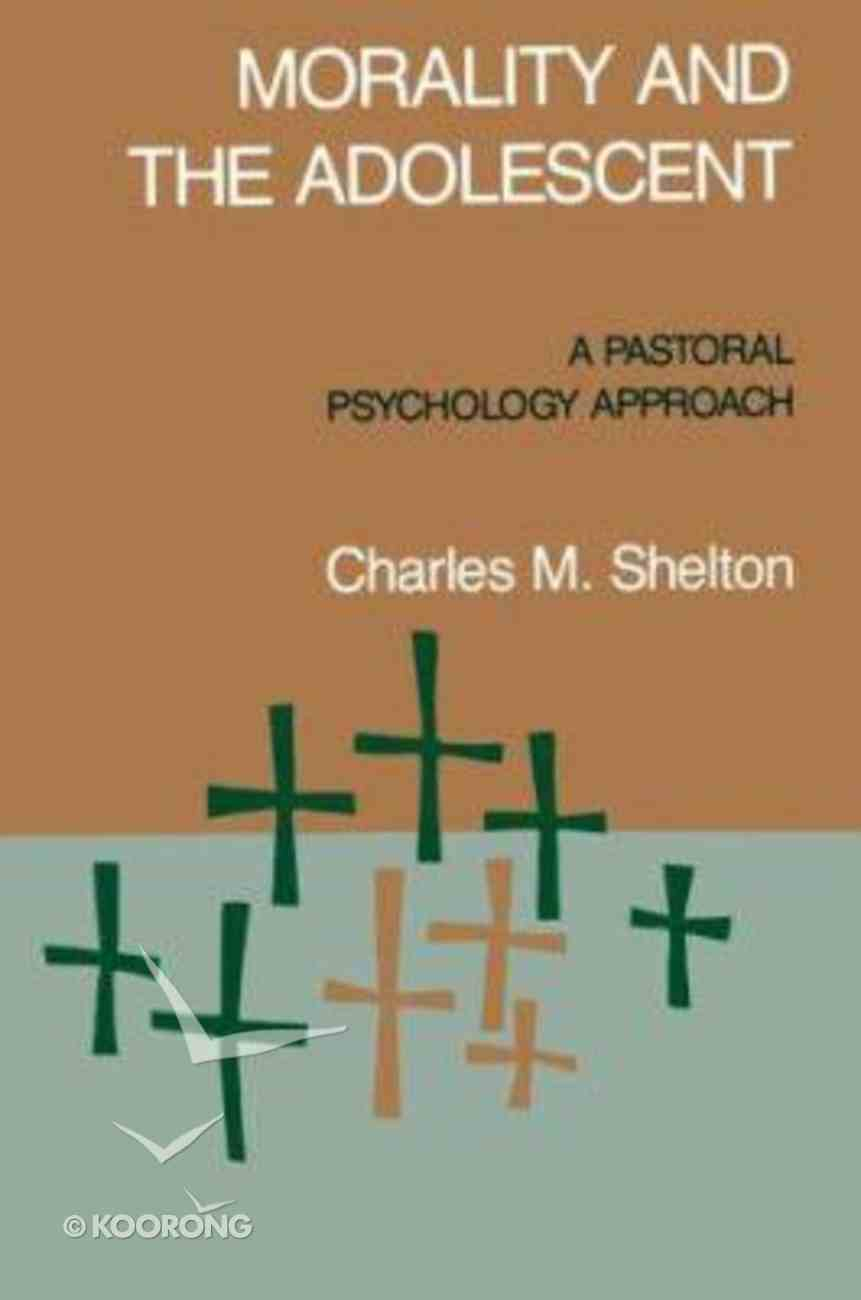 Morality and the Adolescent: A Pastoral Psychology Paperback