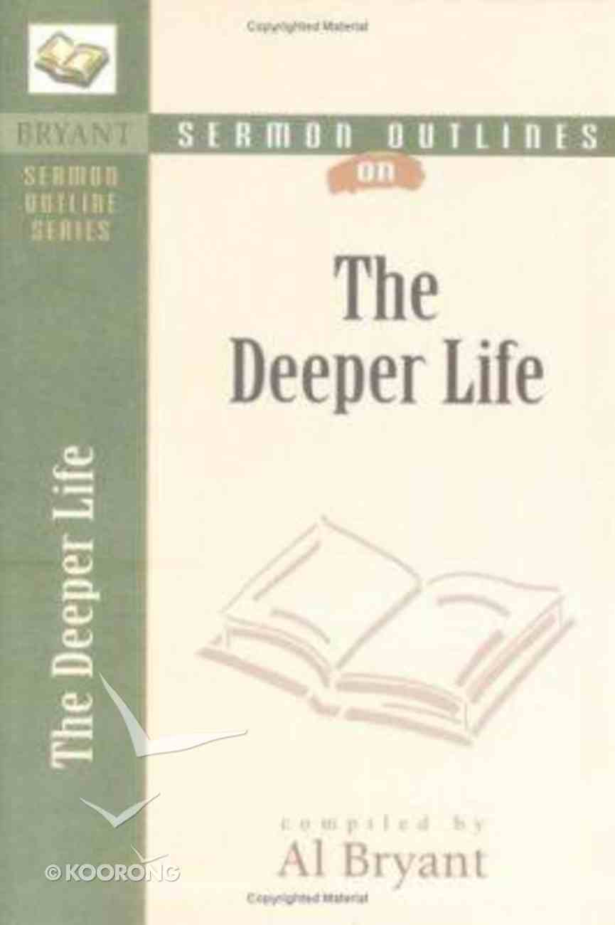 The Deeper Life (Bryant Sermon Outline Series) Paperback