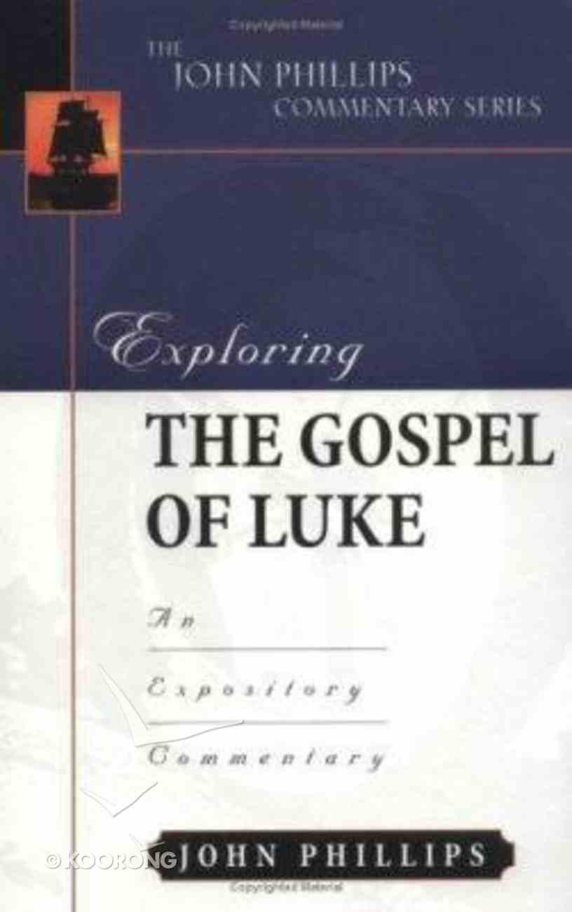 Exploring the Gospel of Luke (John Phillips Commentary Series) Hardback