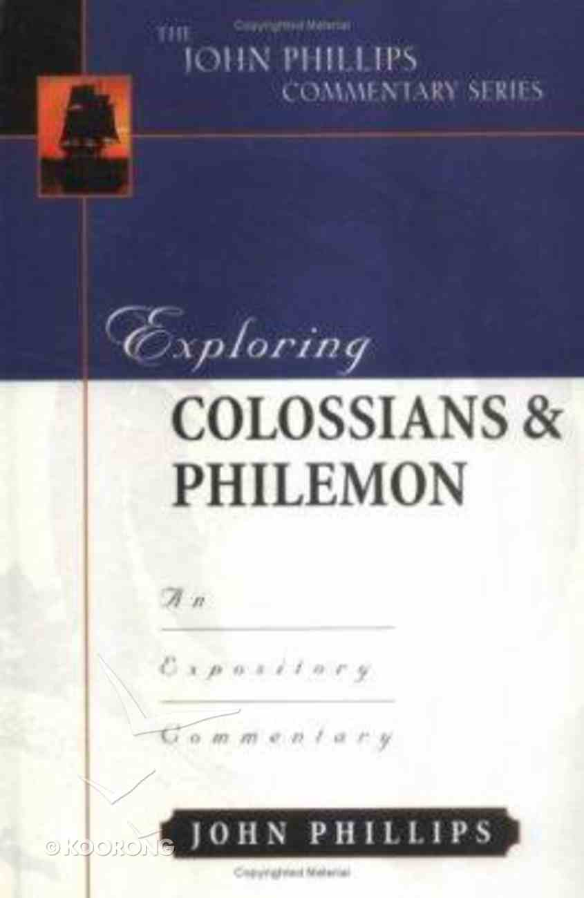 Exploring Colossians & Philemon (John Phillips Commentary Series) Hardback