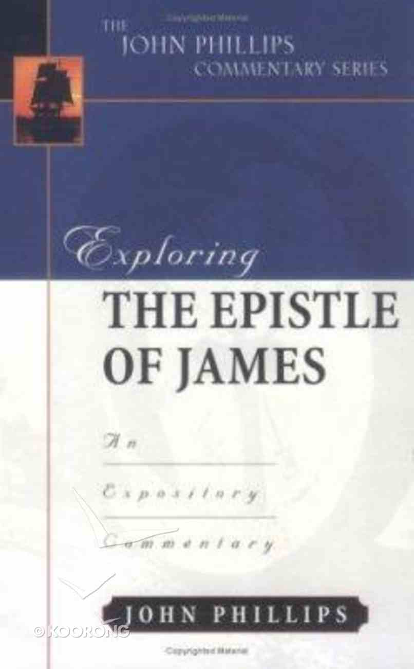 Exploring the Epistle of James (John Phillips Commentary Series) Hardback