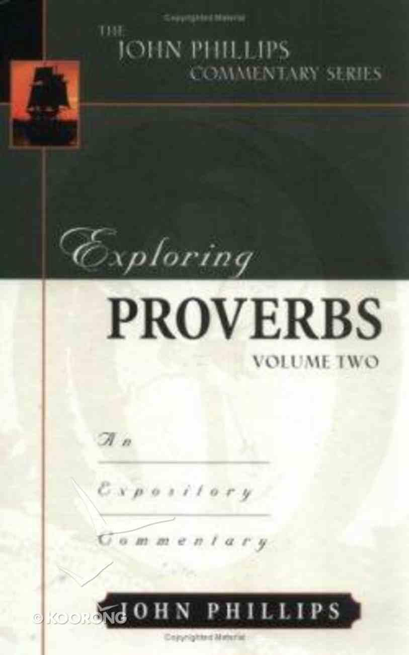 Exploring Proverbs (Volume 2) (John Phillips Commentary Series) Hardback