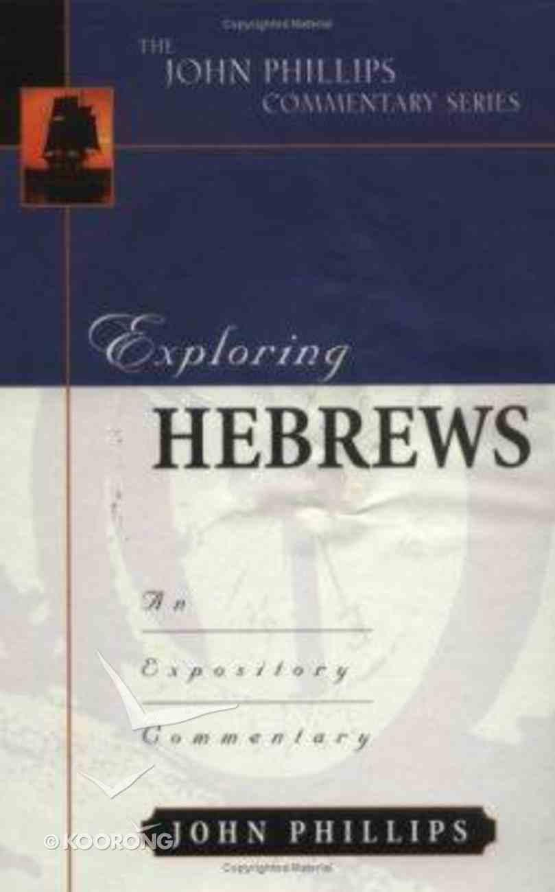 Exploring Hebrews (John Phillips Commentary Series) Hardback