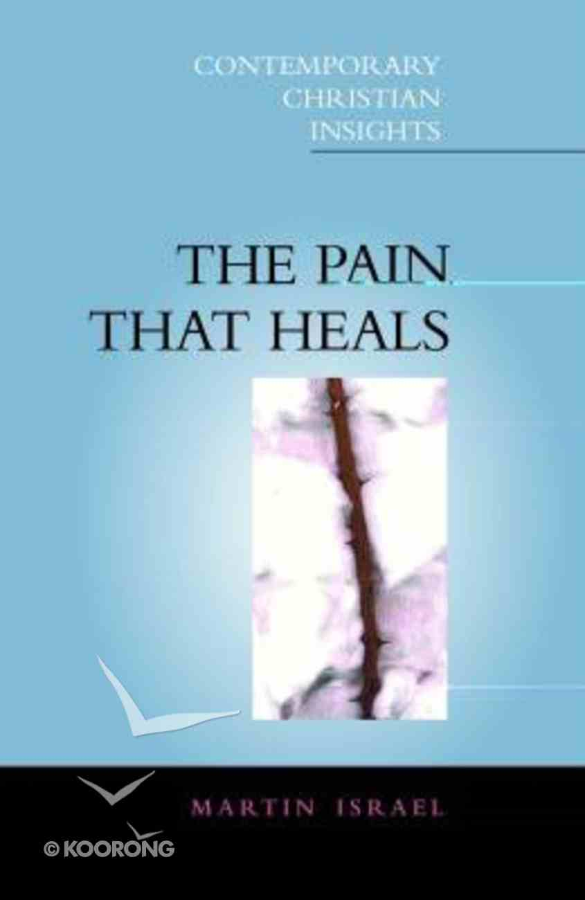 The Pain That Heals (Contemporary Christian Insights Series) Paperback
