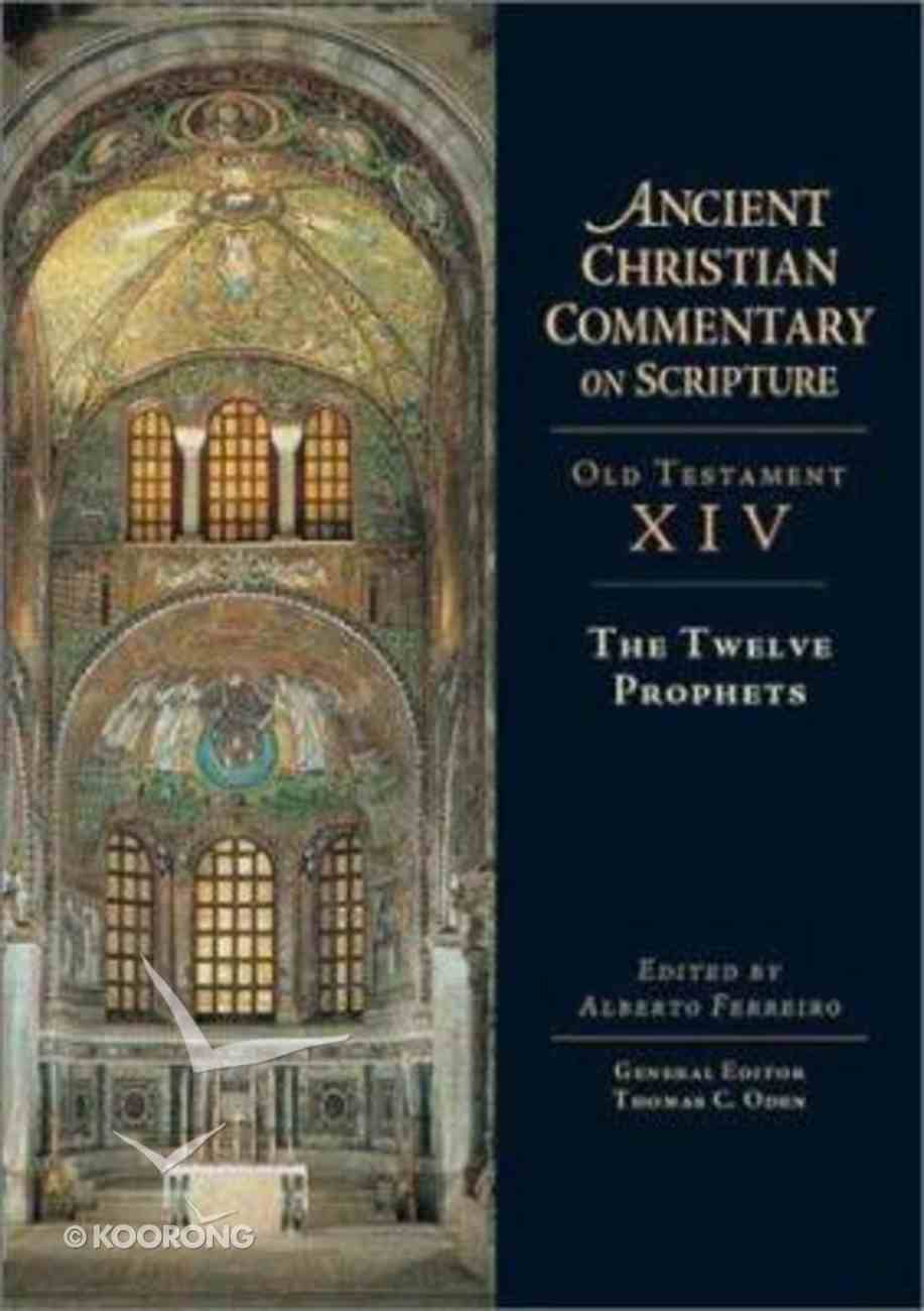 The Accs OT: Twelve Prophets (Ancient Christian Commentary On Scripture: Old Testament Series) Hardback