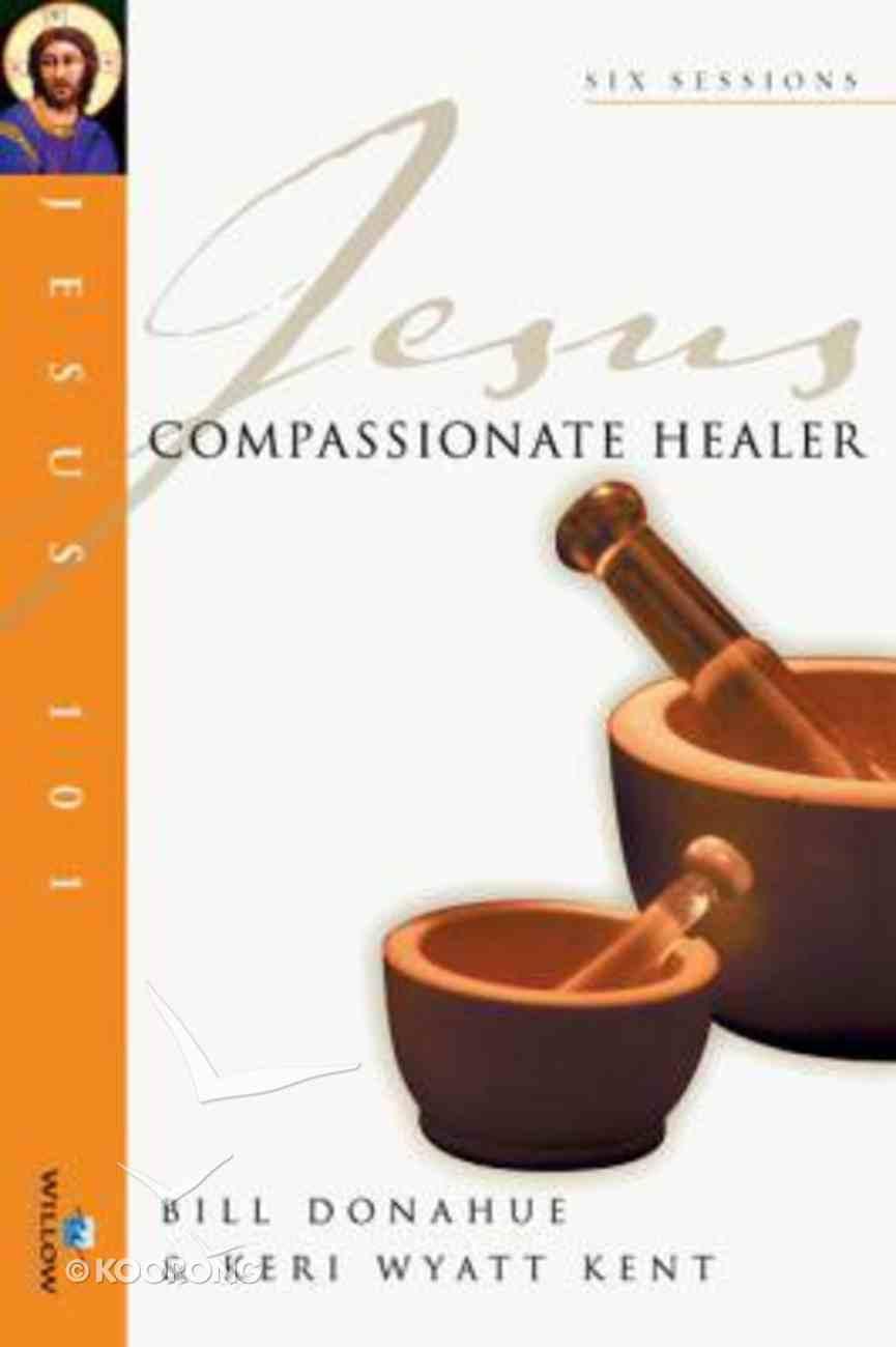 Jesus 101: Jesus, Compassionate Healer (Jesus 101 Bible Studies Series) Paperback