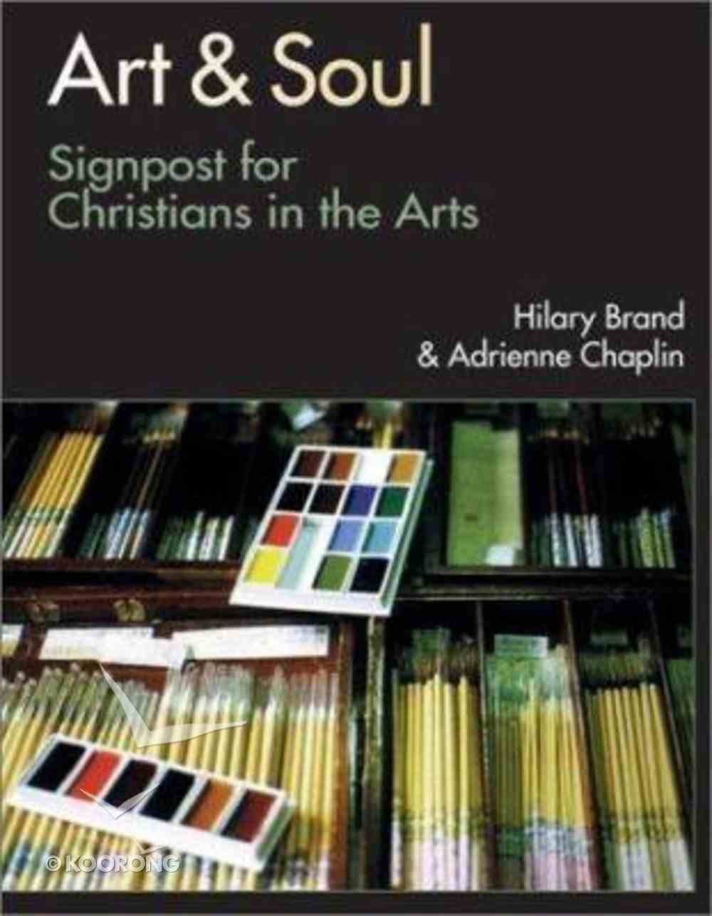 Art & Soul: Signposts For Christians in the Arts Paperback