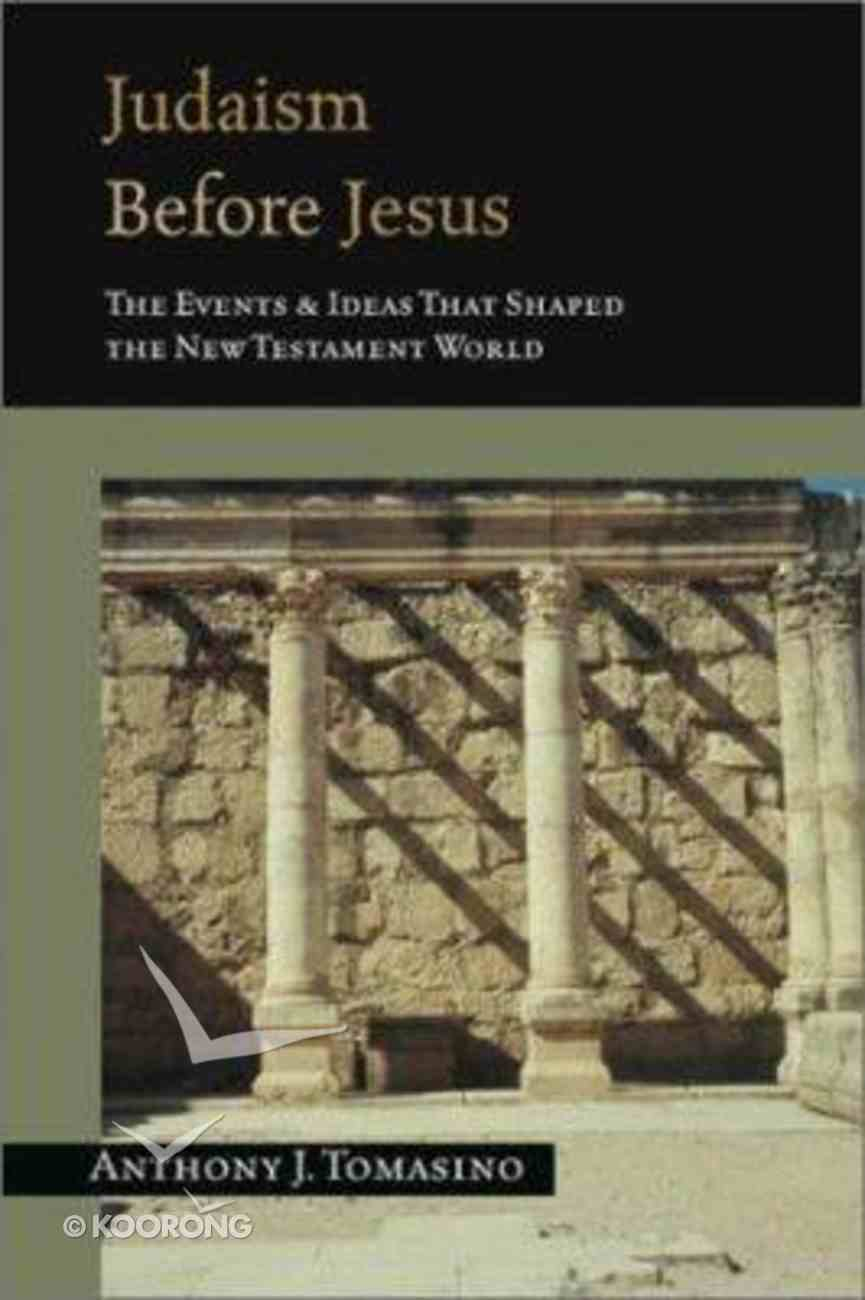Judaism Before Jesus: The Events and Idea's That Shaped the New Testament Paperback