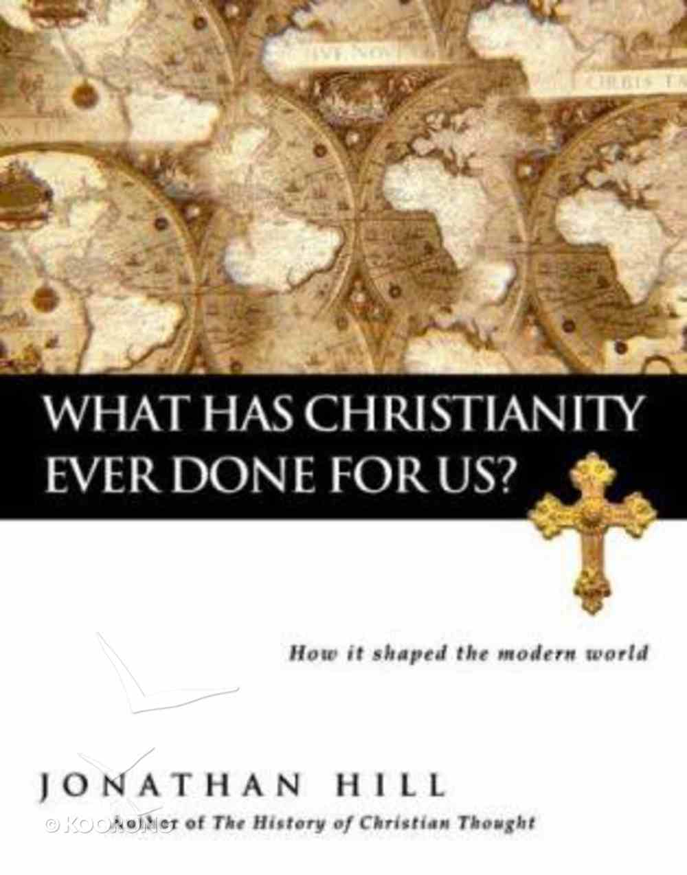 What Has Christianity Ever Done For Us? Hardback