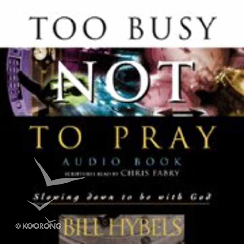 Too Busy Not to Pray (Abridged) CD