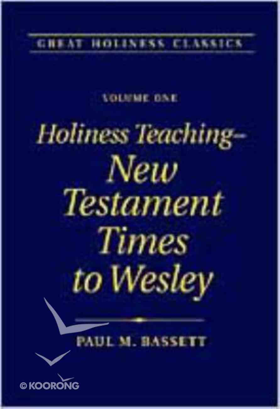 Holiness Teaching - New Testament Times to Wesley (#01 in Great Holiness Classics Series) Hardback