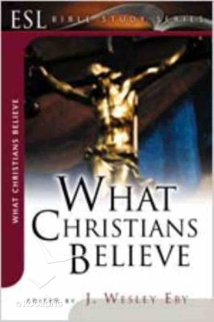 What Christians Believe (2nd Edition) (English As Second Language Bible Study Series) Paperback