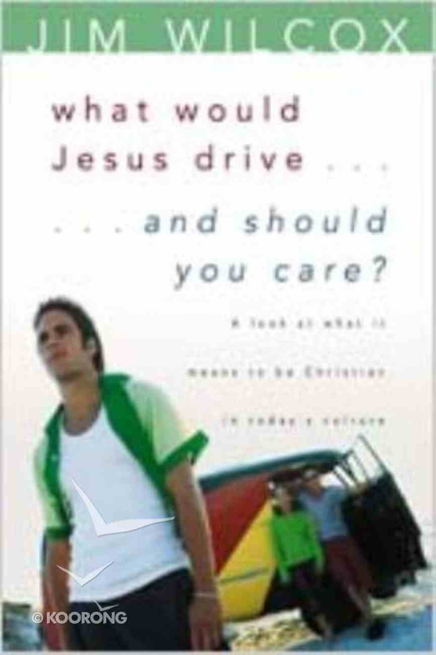 What Would Jesus Drive...And Should You Care? Paperback