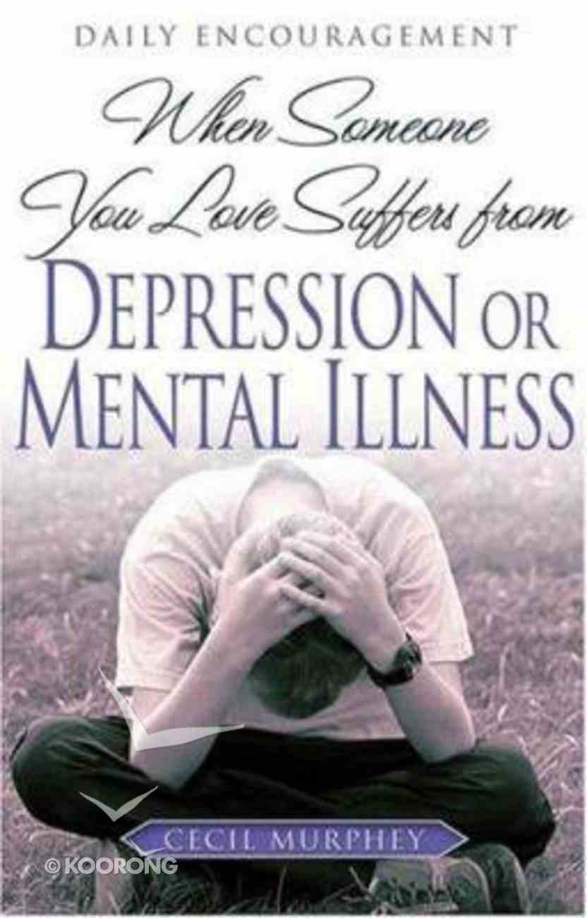 When Someone You Love Suffers From Depression Or Mental Illness Paperback
