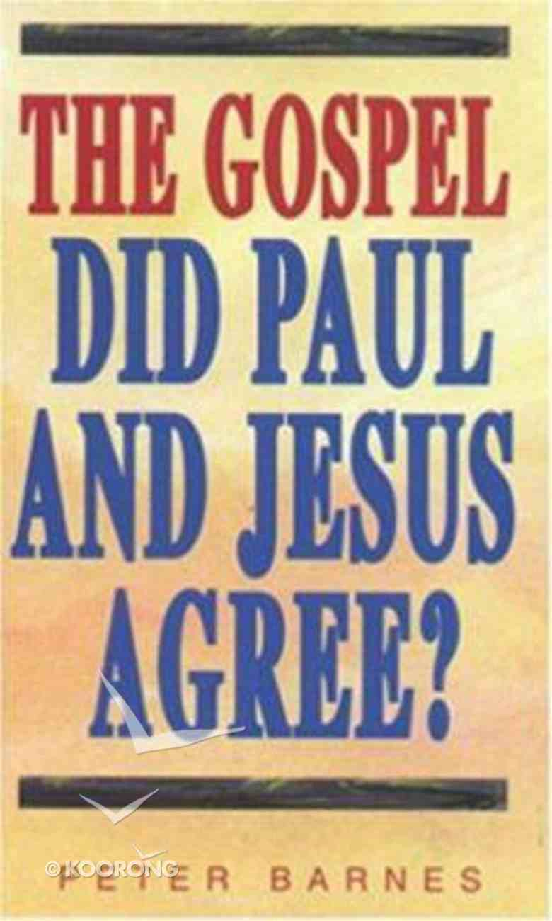 The Gospel: Did Paul and Jesus Agree? Paperback