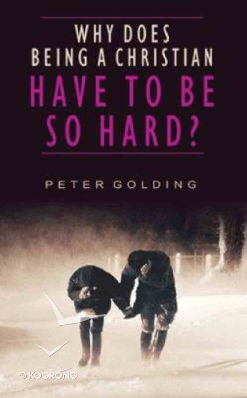 Why Does Being a Christian Have to Be So Hard? Paperback