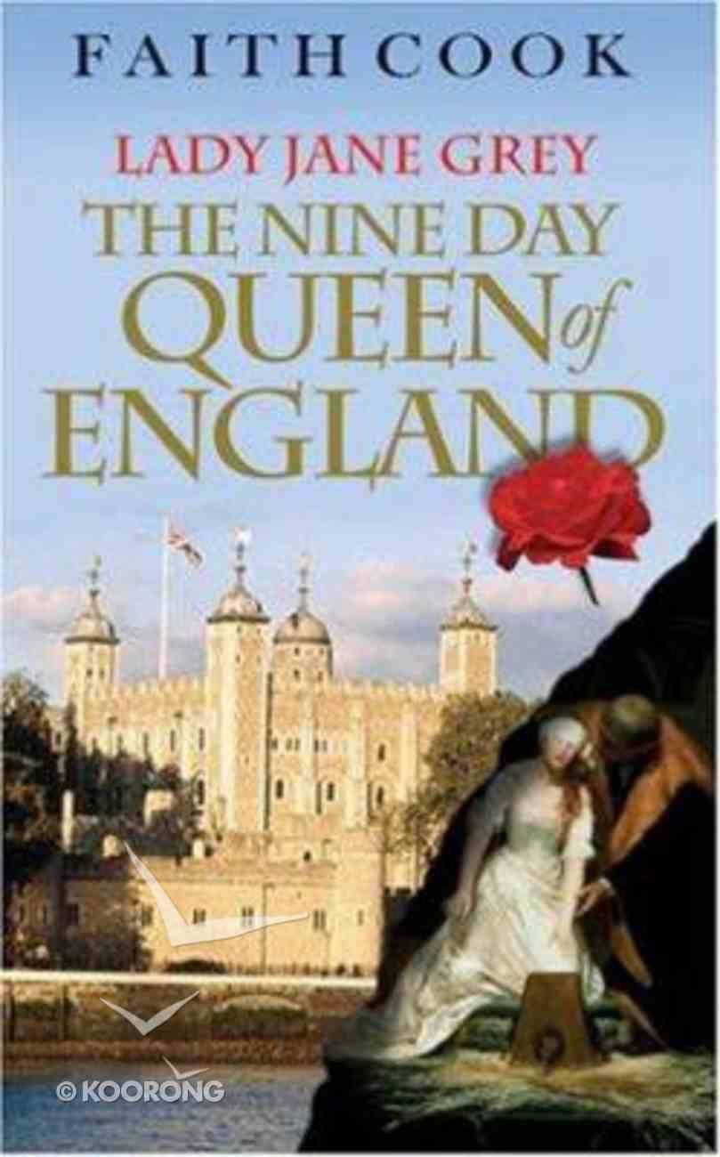 Lady Jane Grey, the Nine Day Queen of England Hardback