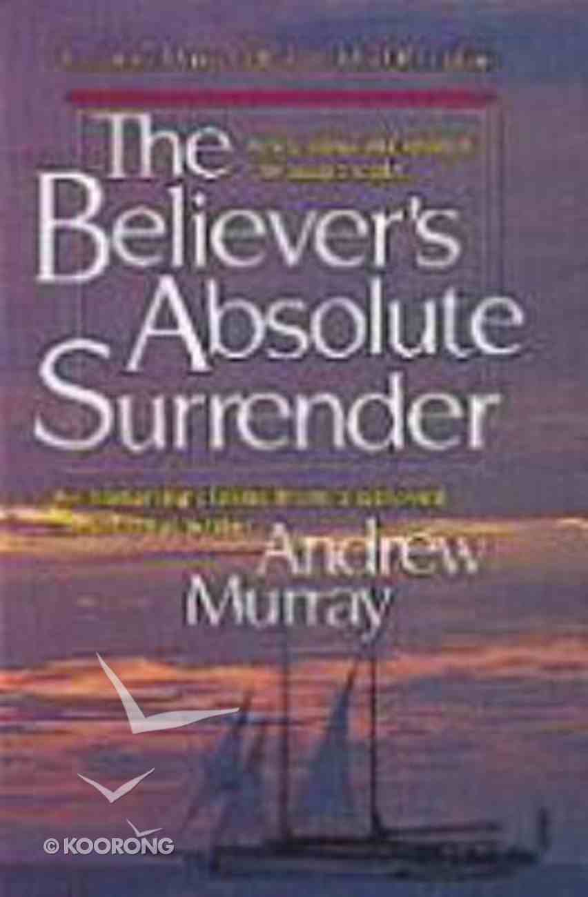 The Believer's Absolute Surrender Paperback