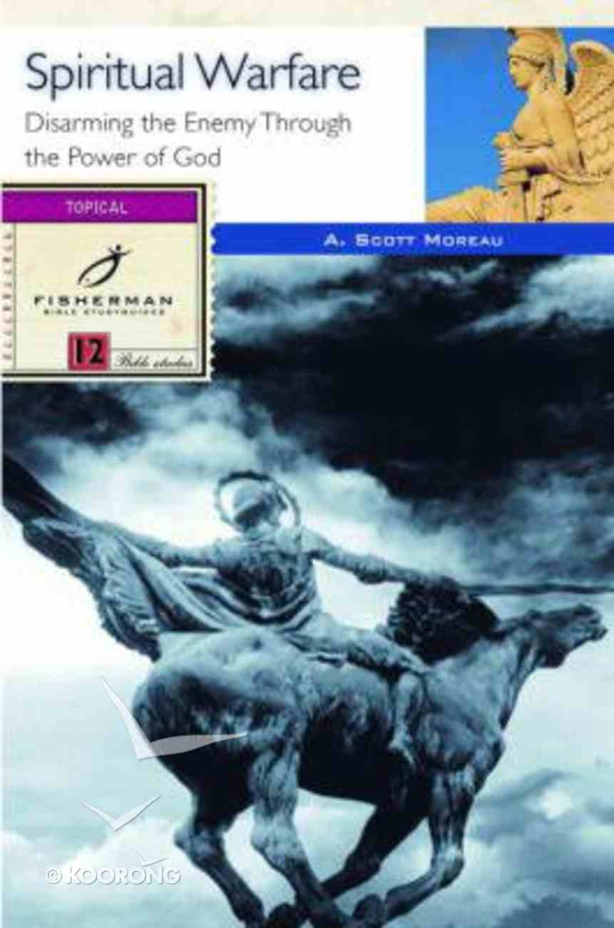 Spiritual Warfare: Disarming the Enemy Through the Power of God (Fisherman Bible Studyguide Series) Paperback