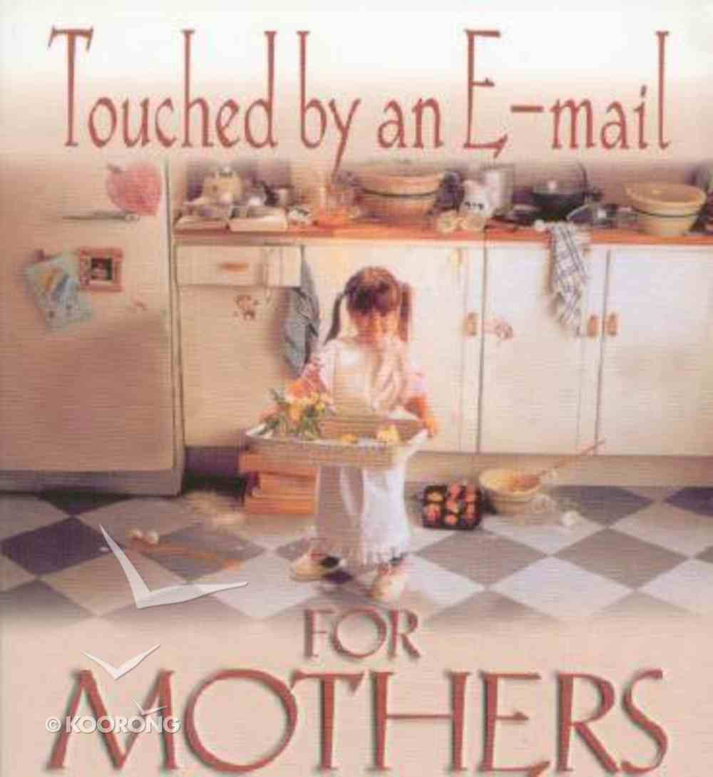 Touched By An E-Mail For Mothers Paperback