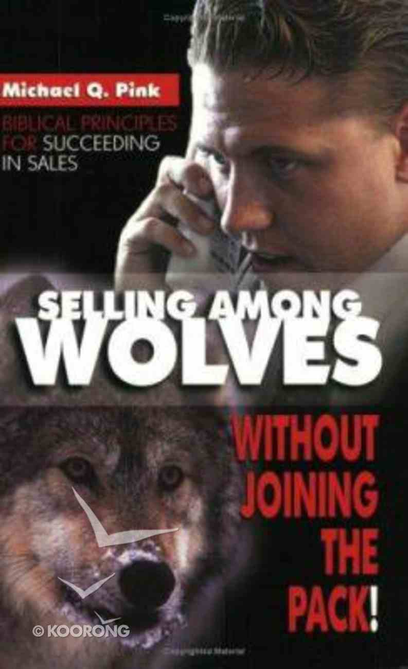 Selling Among Wolves: Without Joining the Pack! Paperback