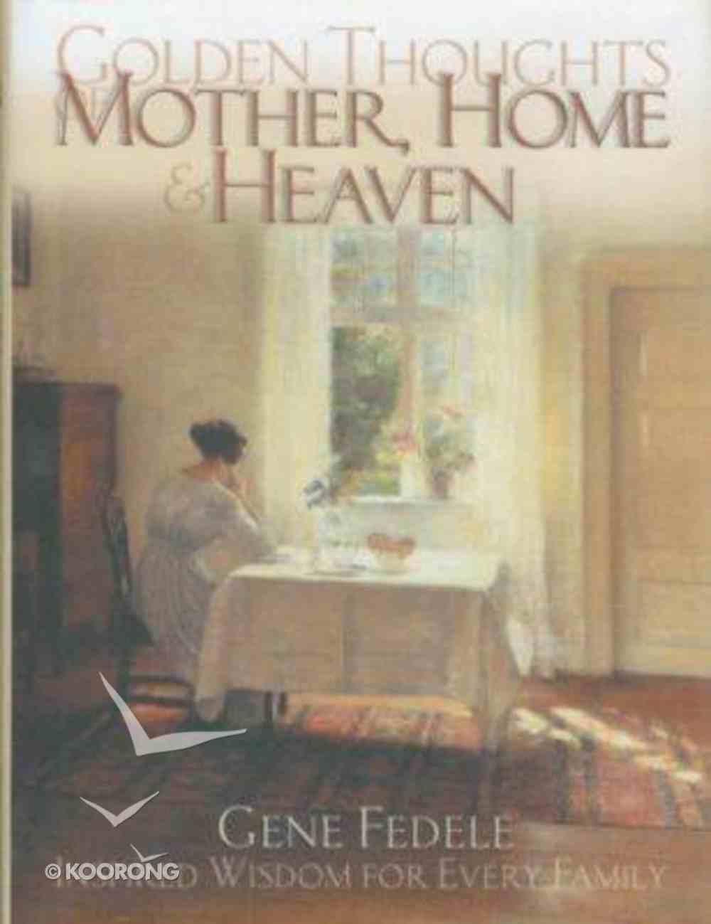 Golden Thoughts of Mother, Home and Heaven Hardback