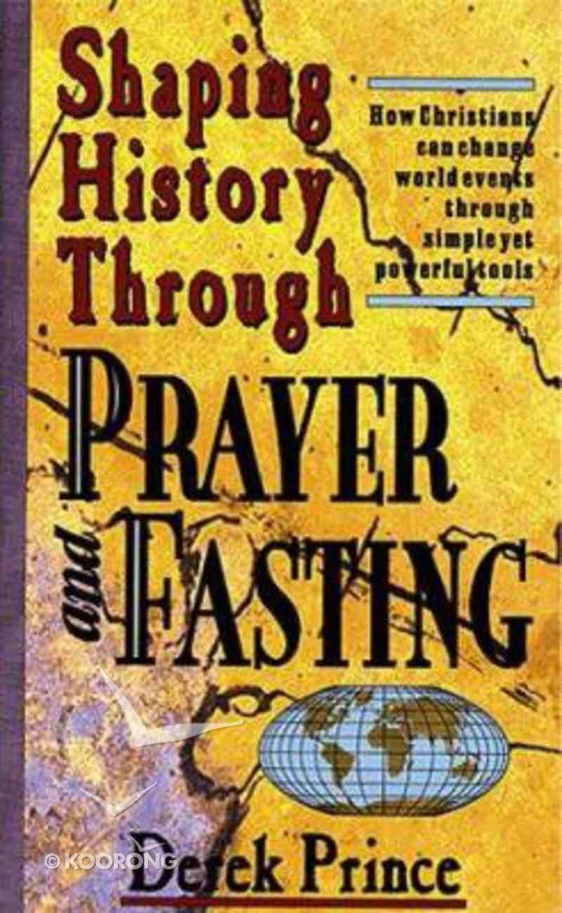 Shaping History Through Prayer and Fasting Mass Market
