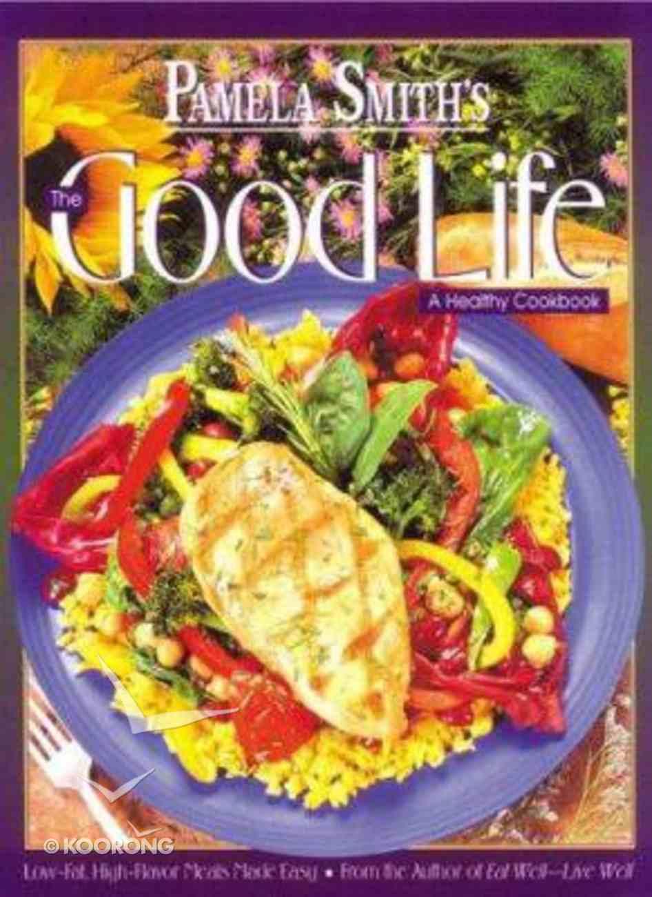 Good Life: Healthy Cookbook Hardback