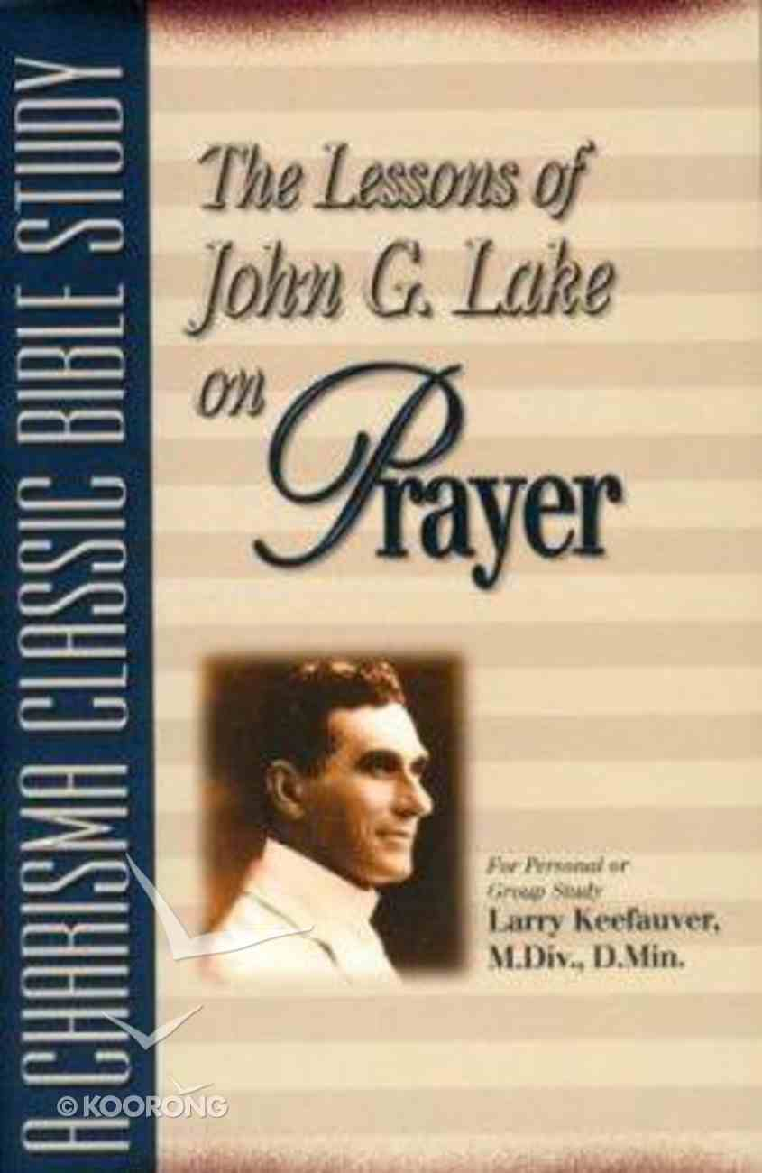 The Lessons of John G Lake on Prayer Paperback